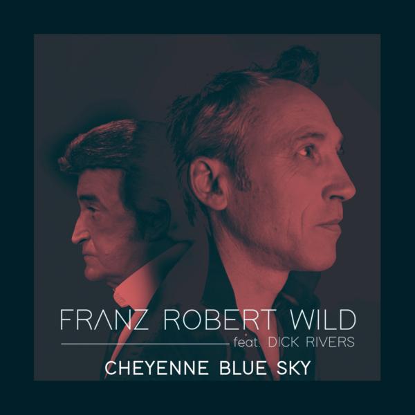 Cheyenne Blue Sky - Franz Robert WILD & Dick Rivers